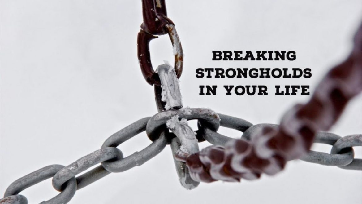 Breaking Strong Holds in Your Life